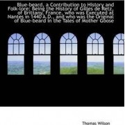 Blue-Beard, a Contribution to History and Folk-Lore by Thomas Wilson