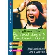 Using Drama to Teach Personal, Social and Emotional Skills by Jacqui O'hanlon