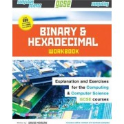 Binary and Hexadecimal Workbook for Gcse Computer Science and Computing by David Morgan