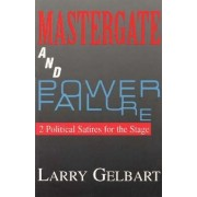 Mastergate and Power Failure by Larry Gelbart