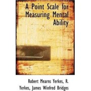 A Point Scale for Measuring Mental Ability by Robert Mearns Yerkes