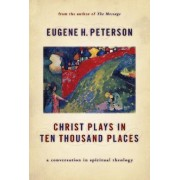 Christ Plays in Ten Thousand Places by Eugene H Peterson