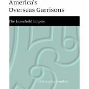 America's Overseas Garrisons by Christopher T. Sandars