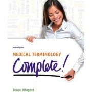 Medical Terminology Complete! by Bruce S. Wingerd