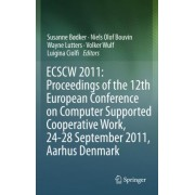 ECSCW 2011: Proceedings of the 12th European Conference on Computer Supported Cooperative Work, 24-28 September 2011, Aarhus Denmark by Susanne Bodker