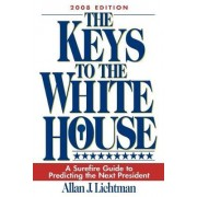 The Keys to the White House 2008 by Allan J. Lichtman