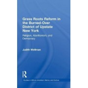 Grassroots Reform in the Burned-over District of Upstate New York by Judith Wellman