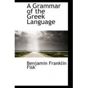 A Grammar of the Greek Language by Benjamin Franklin Fisk