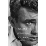 The Real James Dean: Intimate Memories from Those Who Knew Him Best