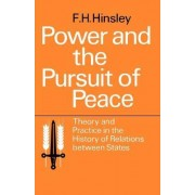 Power and the Pursuit of Peace: Theory and Practice in the History of Relations Between States by F. H. Hinsley