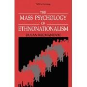 The Mass Psychology of Ethnonationalism by Dusan Kecmanovic