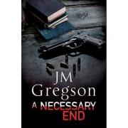 A Necessary End: A Percy Peach Police Procedural by J. M. Gregson