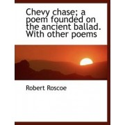 Chevy Chase; A Poem Founded on the Ancient Ballad. with Other Poems by Robert Roscoe