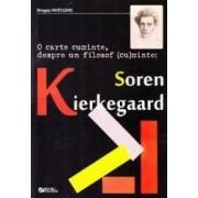 O carte cuminte despre un filosof cu minte Soren Kierkegaard - Dragos Hutuleac