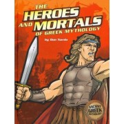 The Heroes and Mortals of Greek Mythology by Don Nardo