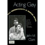Acting Gay by John M. Clum