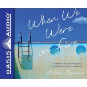 When We Were on Fire (Library Edition): A Memoir of Consuming Faith, Tangled Love and Starting Over