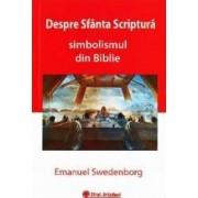 Despre Sfanta Scriptura . Simbolismul in Biblie - Emanuel Swedenborg