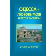 Odessa - Lubov Moya! I Drugie Rasskazi by Lyudmila Boring