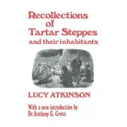 Recollections of Tartar Steppes and Their Inhabitants by Mrs. Lucy Atkinson