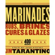 Marinades, Rubs, Brines, Cures And Glazes t, Seafood and Vegetables by Jim Tarantino