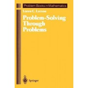 Problem Solving through Problems by Loren C. Larson