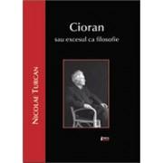 Cioran sau excesul ca filozofie - TURCAN, Nicolae.