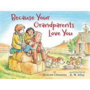 Because Your Grandparents Love You by Andrew Clements