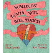 Somebody Loves You, Mr Hatch by Eileen Spinelli
