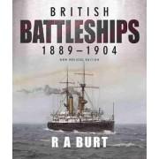 British Battleships 1889-1904 by R A Burt