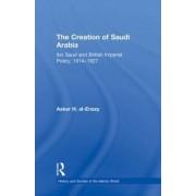 The Creation of Saudi Arabia by Askar H. Al-Enazy