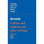 Arnold: 'Culture and Anarchy' and Other Writings by Matthew Arnold