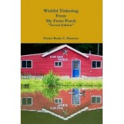 Wishful Tinkering From My Front Porch Second Edition by Pastor Brady C. Harness