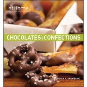 Chocolates and Confections at Home with the Culinary Institute of America by Peter P. Greweling