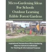 Micro-Gardening Ideas for Schools, Outdoor Learning & Edible Forest Gardens by James Paris