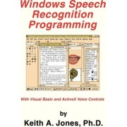 Windows Speech Recognition Programming by Keith A Jones