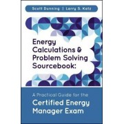 Energy Calculations and Problem Solving Sourcebook by Scott Dunning