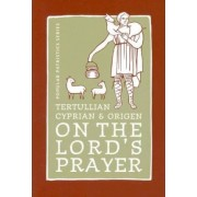 Tertullian, Cyprian and Origen on The Lord's Prayer by Alistair Stewart-Sykes