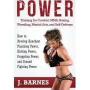 Power Training for Combat, Mma, Boxing, Wrestling, Martial Arts, and Self-Defense by J Barnes