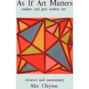 As If Art Matters by Alec Clayton