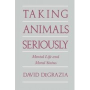 Taking Animals Seriously by David DeGrazia