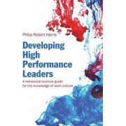 Developing High Performance Leaders by Philip Robert Harris