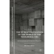 The Bureaucratization of the World in the Neoliberal Era: An International and Comparative Perspective