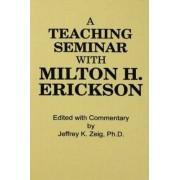 Teaching Seminar With Milton H. Erickson by Jeffrey K. Zeig