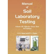 Manual of Soil Laboratory Testing: Effective Stress Tests Volume III by K. H. Head