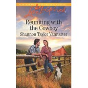 Reuniting with the Cowboy by Shannon Taylor Vannatter