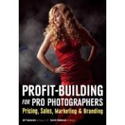 Profit Building for Pro Photographers: Pricing, Sales, Marketing, & Branding