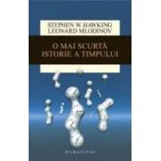 O Mai Scurta Istorie A Timpului - Stephen Hawking Leonard Mlodinow