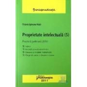 Proprietate intelectuala. 5 - Practica judiciara 2010 - Octavia Spineanu-Matei