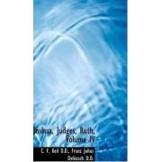 Joshua, Judges, Ruth, Volume IV by C F Keil